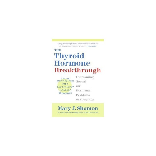 The Thyroid Hormone Breakthrough Sexual & Hormonal Problems by Mary J. Shomon